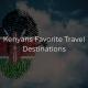 Kenyans Favorite Travel Destinations