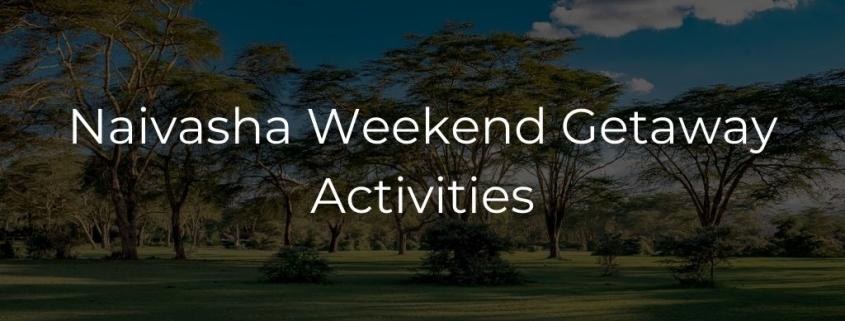 Naivasha Weekend Getaway